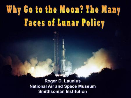 1 Roger D. Launius National Air and Space Museum Smithsonian Institution.