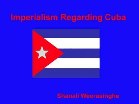 Imperialism Regarding Cuba Shanali Weerasinghe. Terms Monroe Doctrine: A U.S. policy of opposition to European interference in Latin America, announced.