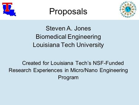 Proposals Steven A. Jones Biomedical Engineering Louisiana Tech University Created for Louisiana Tech's NSF-Funded Research Experiences in Micro/Nano Engineering.