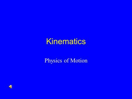 Kinematics Physics of Motion kinematics Kinematics is the science of describing the motion of objects using words, diagrams, numbers, graphs,