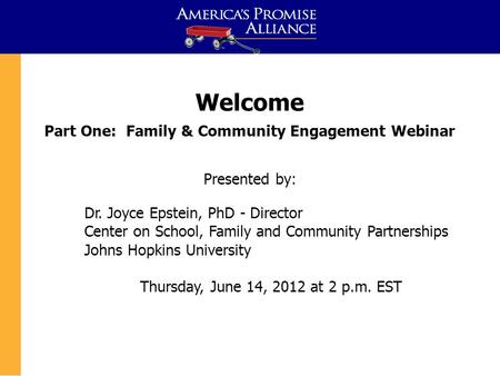Children in the Budget: Welcome Part One: Family & Community Engagement Webinar Presented by: Dr. Joyce Epstein, PhD - Director Center on School, Family.