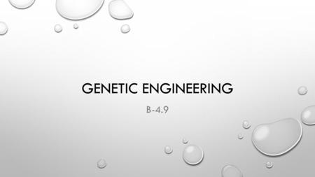 GENETIC ENGINEERING B-4.9. GENETIC ENGINEERING GENETIC ENGINEERING IS THE PROCESS OF SPECIFIC GENES IN AN ORGANISM IN ORDER TO ENSURE THAT THE ORGANISM.