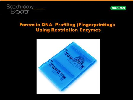 Forensic DNA- Profiling (Fingerprinting): Using Restriction Enzymes.