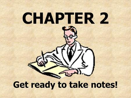 CHAPTER 2 Get ready to take notes!