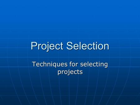 Project Selection Techniques for selecting projects.