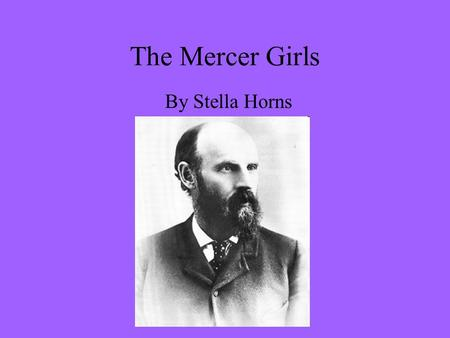 The Mercer Girls By Stella Horns. Seattle in the early 1860's: There were so many men, but no women! It was said that for every ten men there was one.