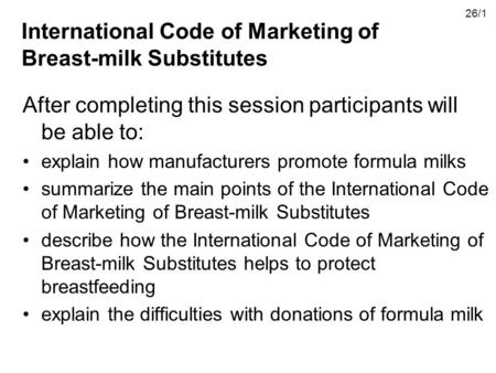 International Code of Marketing of Breast-milk Substitutes After completing this session participants will be able to: explain how manufacturers promote.