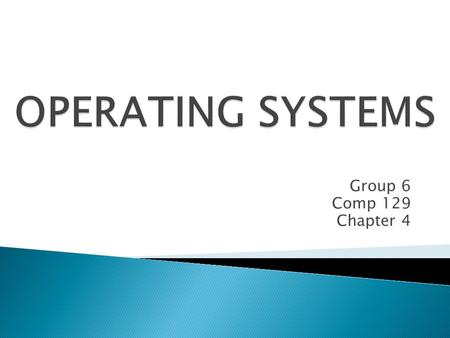 Group 6 Comp 129 Chapter 4.  An operating system s a set of programs made to manage the resources of a computer.  The OS performs five basic functions: