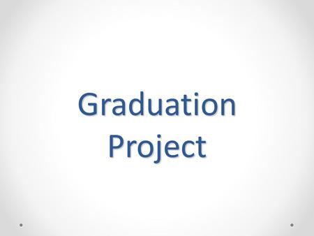 Graduation Project. PENNSYLVANIA DEPARTMENT OF EDUCATION CHAPTER 4 REGULATIONS SECTION 4.24 (a) HIGH SCHOOL GRADUATION PROJECT REQUIREMENTS In order to.
