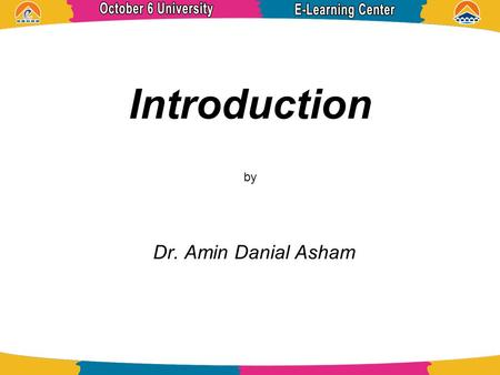 Introduction by Dr. Amin Danial Asham. References Operating System Concepts ABRAHAM SILBERSCHATZ, PETER BAER GALVIN, and GREG GAGNE.