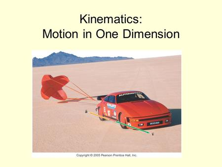 Kinematics: Motion in One Dimension. 2.1 Displacement & Velocity Learning Objectives Describe motion in terms of displacement, time, and velocity Calculate.