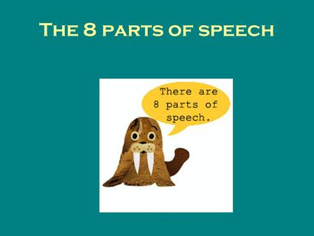 The 8 parts of speech. Nouns A noun is a word that names a person, a place, or a thing. A noun that names only one person, place, or thing is called a.