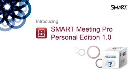 SMART Meeting Pro Personal Edition 1.0 Introducing.