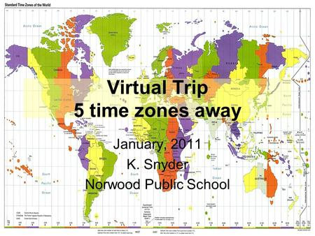 Virtual Trip 5 time zones away January, 2011 K. Snyder Norwood Public School.