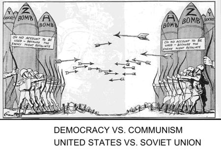 DEMOCRACY VS. COMMUNISM UNITED STATES VS. SOVIET UNION.