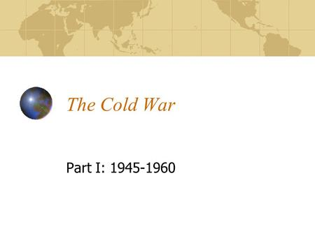 The Cold War Part I: 1945-1960. The Cold War Defined Period of hostile relations between the U.S. and the U.S.S.R. (and respective allies) after the Second.