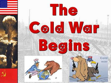 "The Cold War Begins The Cold War Begins The Ideological Struggle Soviet & Eastern Bloc Nations [""Iron Curtain""] US & the Western Democracies GOAL  spread."