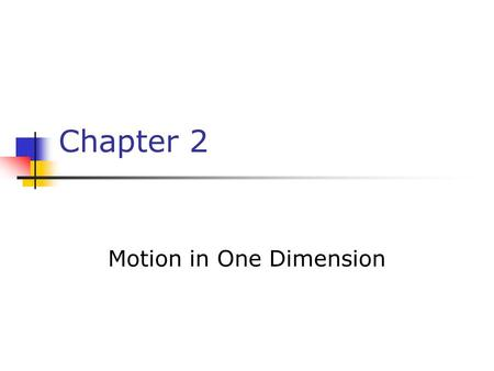 Chapter 2 Motion in One Dimension. Dynamics The branch of physics involving the motion of an object and the relationship between that motion and other.