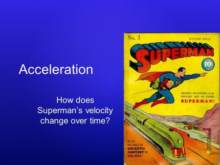 Acceleration How does Superman's velocity change over time?