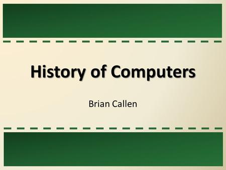 History of Computers Brian Callen. Computers Early Computers Hewlett – Packard was founded in 1939. In 1940, the Complex Number Calculator (CNC) was.