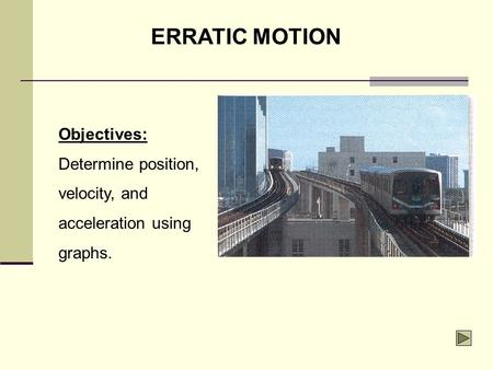 ERRATIC MOTION Objectives: