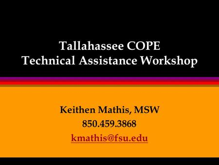 Tallahassee COPE Technical Assistance Workshop Keithen Mathis, MSW 850.459.3868