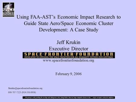 Using FAA-AST's Economic Impact Research to Guide State Aero/Space Economic Cluster Development: A Case Study Jeff Krukin Executive Director www.spacefrontierfoundation.org.