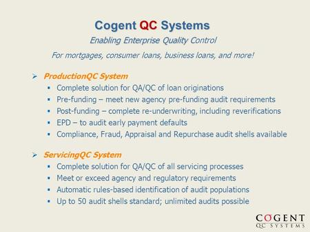  ProductionQC System  Complete solution for QA/QC of loan originations  Pre-funding – meet new agency pre-funding audit requirements  Post-funding.