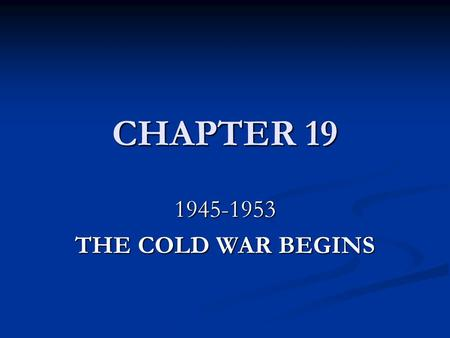 CHAPTER 19 1945-1953 THE COLD WAR BEGINS. SECTION 1 THE IRON CURTAIN FALLS ON EUROPE.