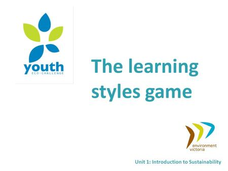 The learning styles game Unit 1: Introduction to Sustainability.