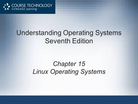 Understanding Operating Systems Seventh Edition Chapter 15 Linux Operating Systems.