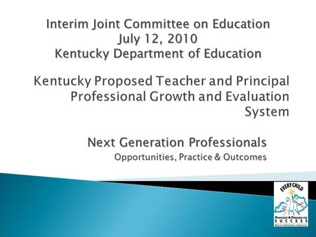 Next Generation Professionals Opportunities, Practice & Outcomes Opportunities, Practice & Outcomes Interim Joint Committee on Education July 12, 2010.