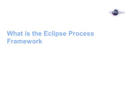 What is the Eclipse Process Framework. 2 Agenda What is Eclipse Process Framework (EPF) OpenUP Overview and Demo EPF Future Vision.