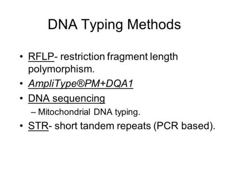 DNA Typing Methods RFLP- restriction fragment length polymorphism. AmpliType®PM+DQA1 DNA sequencing –Mitochondrial DNA typing. STR- short tandem repeats.