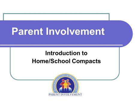Parent Involvement Introduction to Home/School Compacts.