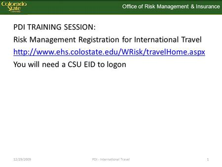PDI TRAINING SESSION: Risk Management Registration for International Travel  You will need a CSU EID.