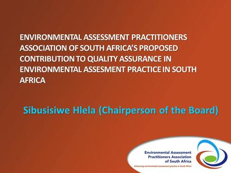 ENVIRONMENTAL ASSESSMENT PRACTITIONERS ASSOCIATION OF SOUTH AFRICA'S PROPOSED CONTRIBUTION TO QUALITY ASSURANCE IN ENVIRONMENTAL ASSESMENT PRACTICE IN.