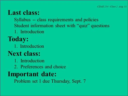 "CDAE 254 - Class 2 Aug. 31 Last class: Syllabus -- class requirements and policies Student information sheet with ""quiz"" questions 1. Introduction Today:"