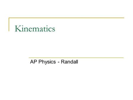 Kinematics AP Physics - Randall.