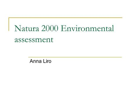 Natura 2000 Environmental assessment Anna Liro. Impact Assessment according to Art. 6 (3) Any plan or project not directly connected with or necessary.