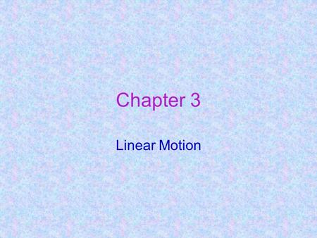 Chapter 3 Linear Motion. 5.DESCRIPTION OF MOTION Speed Velocity Acceleration.