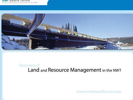 Overview of Land and Resource Management in the NWT.
