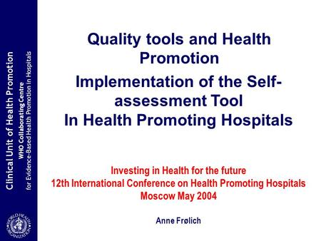 Clinical Unit of Health Promotion WHO Collaborating Centre for Evidence-Based Health Promotion in Hospitals Quality tools and Health Promotion Implementation.
