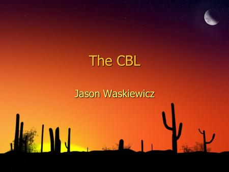 The CBL Jason Waskiewicz. A Definition ◊CBL is a Calculator Based Laboratory ◊CBL provides the capability to collect real- world data on the Graphing.