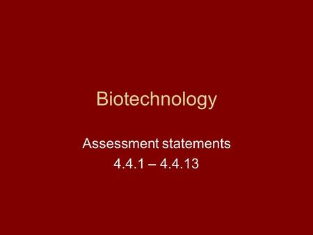 Biotechnology Assessment statements 4.4.1 – 4.4.13.