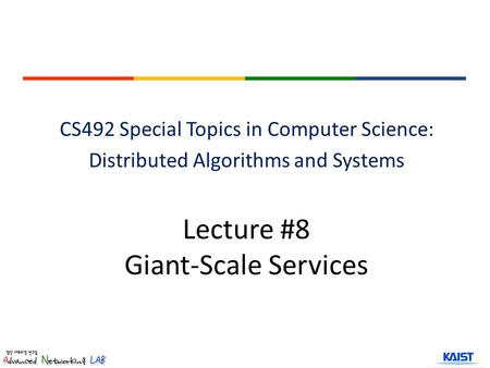 Lecture #8 Giant-Scale Services CS492 Special Topics in Computer Science: Distributed Algorithms and Systems.