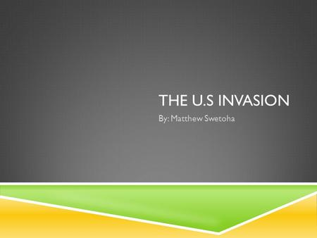 THE U.S INVASION By: Matthew Swetoha. HOW IT STARTED  On a very sad day on September 11,2001 the U.S was attacked by terrorist also known as the Taliban.