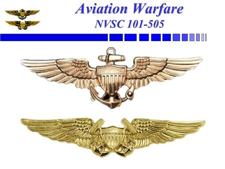 Aviation Warfare NVSC 101-505. Birth of Naval Aviation Early Development –November 1910 – Eugene Ely took off from a wooden platform build over the foredeck.