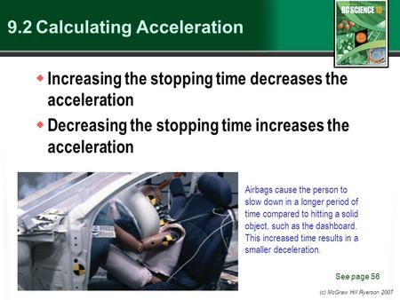 (c) McGraw Hill Ryerson 2007 9.2 Calculating Acceleration  Increasing the stopping time decreases the acceleration  Decreasing the stopping time increases.