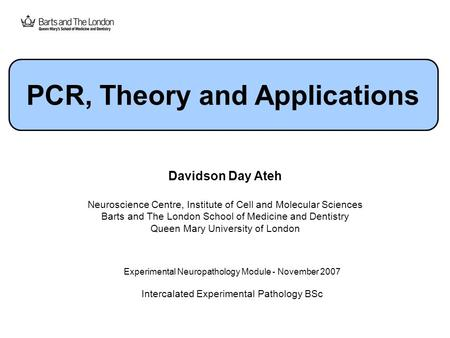 Davidson Day Ateh Neuroscience Centre, Institute of Cell and Molecular Sciences Barts and The London School of Medicine and Dentistry Queen Mary University.